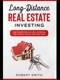 Long-Distance Real Estate Investing: Find Properties with Real Potential and Achieve Wealth and Cashflow