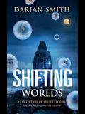 Shifting Worlds: A Collection of Short Stories