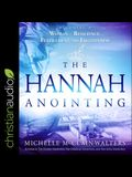 The Hannah Anointing Lib/E: Becoming a Woman of Resilience, Fulfillment, and Fruitfulness