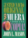 ¡usted Nació Original, No Muera Como Una Copia! = You're Born an Original, Don't Die a Copy!