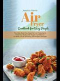 Air Fryer Cookbook for Busy People: The Only Book You Need to Cut Cholesterol, Heal Your Body and Regain Confidence to Start Live an Amazing and Prope