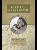 To Pass on a Good Earth: The Life and Work of Carl O. Sauer