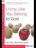 Living Like You Belong to God: A 6-Week, No-Homework Bible Study