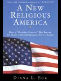 A New Religious America: How a Christian Country Has Become the World's Most Religiously Diverse Nation