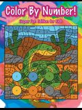 Color By Number! Super Fun Edition for Kids