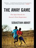 The Away Game: The Epic Search for Soccer's Next Superstars
