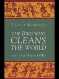 The Bird Who Cleans the World and Other Mayan Fables