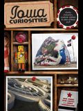 Iowa Curiosities: Quirky Characters, Roadside Oddities & Other Offbeat Stuff, Second Edition