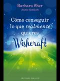 Como Conseguir Lo Que Realmente Quieres: Wishcraft = How to Get What You Really Want