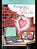 Fishing for Love on the Net: A Guide to Those Searching for Love
