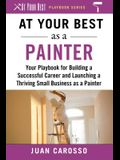 At Your Best as a Painter: Your Playbook for Building a Great Career and Launching a Thriving Small Business as a Painter