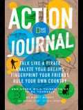 Nat Geo Action Journal: Talk Like a Pirate, Analyze Your Dreams, Fingerprint Your Friends, Rule Your Own Country, and Other Wild Things to Do