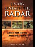 Living Beneath the Radar: A Nine Year Journey Around the World