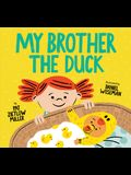 My Brother the Duck: (new Baby Book for Siblings, Big Sister Little Brother Book for Toddlers)