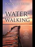 Water-Walking: Discovering and Obeying Your Call to Radical Discipleship