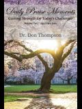 Daily Praise Moments: Gaining Strength for Today's Challenges -- Volume 2 April through June