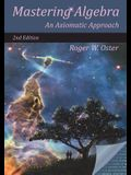 Mastering Algebra: An Axiomatic Approach (Second Edition)