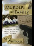 Murder by Family: The Incredible True Story o