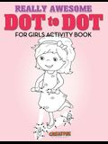 Really Awesome Dot to Dot for Girls Activity Book
