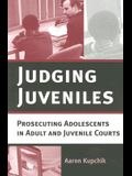Judging Juveniles: Prosecuting Adolescents in Adult and Juvenile Courts