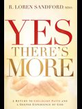 Yes, There's More: A Return to Childlike Faith and a Deeper Experience of God