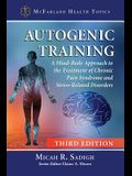 Autogenic Training: A Mind-Body Approach to the Treatment of Chronic Pain Syndrome and Stress-Related Disorders, 3D Ed.