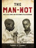 The Man-Not: Race, Class, Genre, and the Dilemmas of Black Manhood