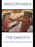 Aristophanes - The Knights: A man may learn wisdom even from a foe