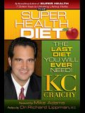 The Super Health Diet: The Last Diet You Will Ever Need!