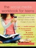 The Social Media Workbook for Teens: Skills to Help You Balance Screen Time, Manage Stress, and Take Charge of Your Life