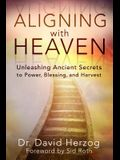 Aligning with Heaven: Unleashing Ancient Secrets to Power, Blessing and Harvest