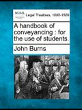 A Handbook of Conveyancing: For the Use of Students.