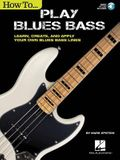 How to Play Blues Bass: Learn, Create and Apply Your Own Blues Bass Lines