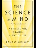 The Science of Mind: A Philosophy, a Faith, a Way of Life, the Definitive Edition