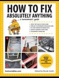 How to Fix Absolutely Anything: A Homeownera's Guide