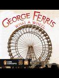 George Ferris: What a Wheel!