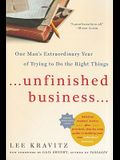 Unfinished Business: One Man's Extraordinary Year of Trying to Do the Right Things