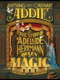Anything But Ordinary Addie: The True Story of Adelaide Herrmann, Queen of Magic