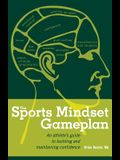 The Sports Mindset Gameplan: An Athlete's Guide to Building and Maintaining Confidence