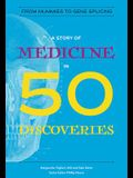 A Story of Medicine in 50 Discoveries: From Mummies to Gene Splicing