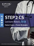 USMLE Step 2 CS Lecture Notes 2018: Patient Cases + Proven Strategies