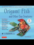 Origami Fish and Other Sea Creatures Kit: 20 Original Models by World-Famous Origami Artists (with Step-By-Step Online Video Tutorials, 64 Page Instru