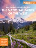 Fodor's the Complete Guide to the National Parks of the West: With the Best Scenic Road Trips