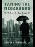 Taming the Megabanks: Why We Need a New Glass-Steagall ACT