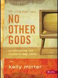 No Other Gods - Bible Study Book: Confronting Our Modern Day Idols
