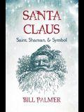 Santa Claus: Saint, Shaman, & Symbol