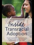 Inside Transracial Adoption: Strength-Based, Culture-Sensitizing Parenting Strategies for Inter-Country or Domestic Adoptive Families That Don't Ma