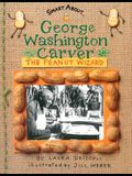 George Washington Carver: The Peanut Wizard