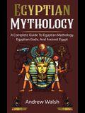 Egyptian Mythology: A Comprehensive Guide to Ancient Egypt