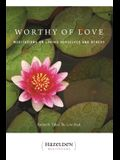 Worthy of Love: Meditations on Loving Ourselves and Others